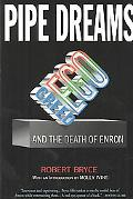 Pipe Dreams Greed, Ego, and the Death Og Enron
