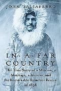 In a Far Country The True Story of a Mission, a Marriage, a Murder,and the Remarkable Reinde...