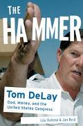 Hammer Tom DeLay God, Money, and the Rise of the Republican Congress