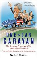 One Car Caravan The Amazing True Saga of the 2004 Democratic Race From its Humble Beginnings...