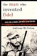 Man Who Invented Fidel Castro, Cuba, and Herbert L. Matthews of the New York Times