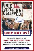 Why Not Us? The 86-year Journey of the Boston Red Sox Fans From Unparalleled Suffering To Th...