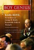 Boy Genius Karl Rove, The Architect Of George W. Bush's Remarkable Political Triumphs