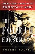 Fourth Horseman One Man's Secret Mission to Wage the Great War in America