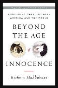 Beyond the Age of Innocence Rebuilding Trust Between American And the World