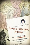 Chief of Station, Congo Fighting the Cold War in a Hot Zone