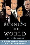 Running the World The Inside Story of the National Security Council And the Architects of Am...
