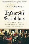 Infamous Scribblers The Founding Fathers and the Rowdy Beginnings of American Journalism