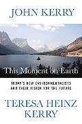 This Moment on Earth Today's New Environmentalists and Their Vision for the Future
