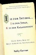 I Is for Infidel From Holy War to Holy Terror in Afghanistan