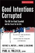 Good Intentions Corrupted The Oil-for-food Program and the Threat to the U.n.