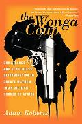 Wonga Coup Guns, Thugs, and a Ruthless Determination to Create Mayhem in an Oil-rich Corner ...
