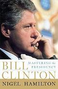 Bill Clinton Mastering the Presidency