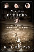 My Three Fathers: And the Elegant Deceptions of My Mother, Susan Mary Alsop