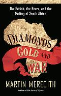 Diamonds, Gold, and War: The British, the Boers, and the Making of South Africa