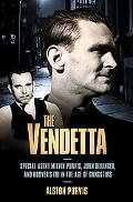 The Vendetta: Special Agent Melvin Purvis, John Dillinger, and Hoover's FBI in the Age of Ga...