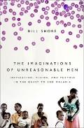 Imaginations of Unreasonable Men : Inspiration, Vision, and Purpose in the Quest to End Malaria