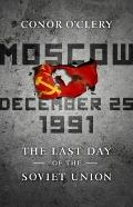Moscow, December 25 1991 : The Last Day of the Soviet Union