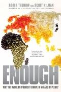 Enough: Why the World's Poorest Starve in and Age of Plenty