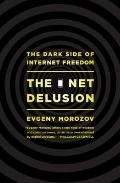Net Delusion : The Dark Side of Internet Freedom