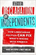 Declaration of Independents : How Libertarian Politics Can Fix What's Wrong with America