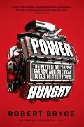Power Hungry : The Myths of Green Energy and the Real Fuels of the Future