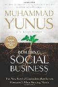 Building Social Business : The New Kind of Capitalism that Serves Humanity's Most Pressing N...