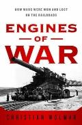 Engines of War : How Wars Were Won and Lost on the Railways