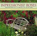 Impressionist Roses Bringing the Romance of the Impressionist Style to Your Garden