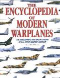 Encyclopedia of Modern Warplanes: The Development and Specifications of All Active Military ...