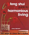 Feng Shui Guide to Harmonious Living 101 Ways to Clear Life's Clutter