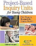 Project-Based Inquiry Units for Young Children First Steps to Research for Grades Pre-K-2