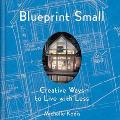 Blue Print Small Creative Ways to Live With Less