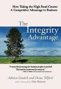 Integrity Advantage How Taking the High Road Creates a Competitive Advantage in Business