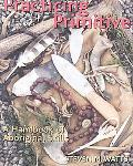 Practicing Primitive A Handbook of Aboriginal Skills
