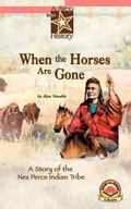 When the Horses are Gone : A Story of the Nez Perce Indian Tribe