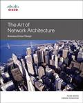 Art of Network Architecture : Business-Driven Design