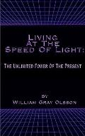 Living at the Speed of Light The Unlimited Power of the Present