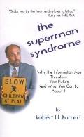 Superman Syndrome Why the Information Age Threatens Your Future and What You Can Do About It