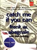Catch Me If You Can The Amazing True Story of the Youngest and Most Daring Con Man in the Hi...