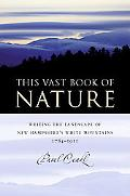 This Vast Book of Nature Writing the Landscape of New Hampshire's White Mountains, 1784-1911