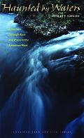 Haunted by Waters A Journey Through Race and Place in the American West