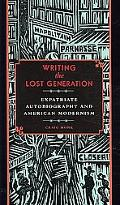 Writing the Lost Generation: Expatriate Autobiography and American Modernism