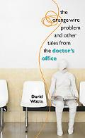 The Orange Wire Problem and Other Tales from the Doctor's Office
