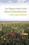 Tallgrass Prairie Center Guide to Prairie Restoration in the Upper Midwest