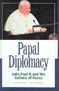 Papal Diplomacy John Paul II and the Culture of Peace