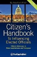 Citizen's Handbook to Influencing Elected Officials : A Guide for Citizen Lobbyists and Gras...