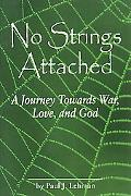 No Strings Attached A Journey Towards War, Love, and God