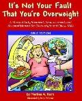 It's Not Your Fault That You're Overweight A Story of Enlightenment, Empowerment, And Accomp...