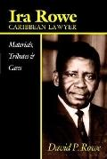 Ira Rowe, Caribbean Lawyer Materials, Tributes & Cases